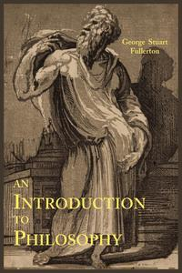 George Stuart Fullerton - An Introduction to Philosophy