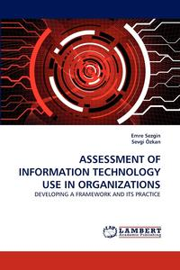 Emre S.A.S.O. - Assessment of Information Technology Use in Organizations