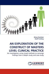 Alison R.A.G.L. - An Exploration of the Construct of Masters Level Clinical Practice