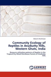Debanik M. - Community Ecology of Reptiles in Anaikatty Hills, Western Ghats, India