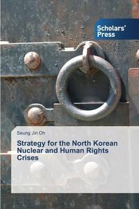 Seung J.O. - Strategy for the North Korean Nuclear and Human Rights Crises