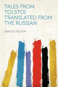 Tales from Tolstoi Translated from the Russian, Leo Nikolayevich Tolstoy обложка-превью