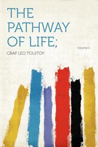 The Pathway of Life; Volume 1, Leo Nikolayevich Tolstoy обложка-превью