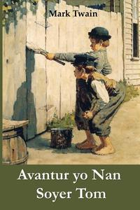 Avantur yo Nan Soyer Tom: The Adventures of Tom Sawyer, Haitian edition, Mark Twain обложка-превью
