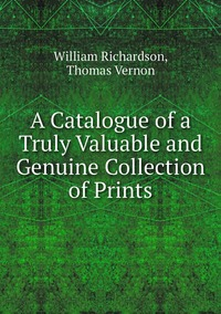 A Catalogue of a Truly Valuable and Genuine Collection of Prints, William Richardson, Thomas Vernon обложка-превью