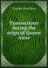 Transactions during the reign of Queen Anne, Charles Hamilton обложка-превью