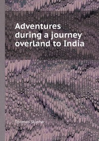 Adventures during a journey overland to India, Thomas Skinner обложка-превью