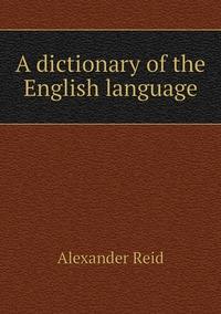 A dictionary of the English language, Alexander Reid обложка-превью