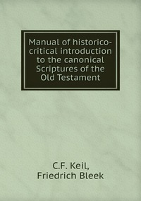 Manual of historico-critical introduction to the canonical Scriptures of the Old Testament, C.F. Keil, Friedrich Bleek обложка-превью