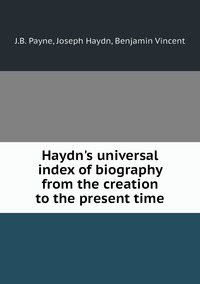 Haydn's universal index of biography from the creation to the present time, J.B. Payne, Joseph Haydn, Benjamin Vincent обложка-превью