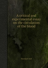 A critical and experimental essay on the circulation of the blood, Marshall Hall обложка-превью