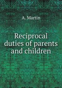 Reciprocal duties of parents and children, A. Martin обложка-превью