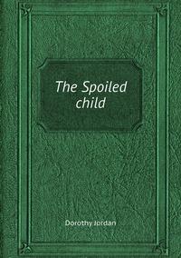 The Spoiled child, Dorothy Jordan обложка-превью