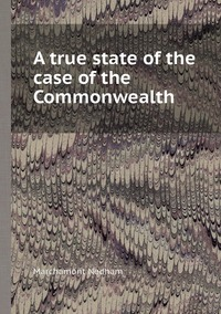 A true state of the case of the Commonwealth, Marchamont Nedham обложка-превью