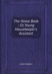 Книга под заказ: «The Home Book : Or, Young Housekeeper's Assistant»