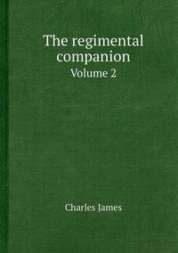 The regimental companion: Volume 2, Charles James обложка-превью