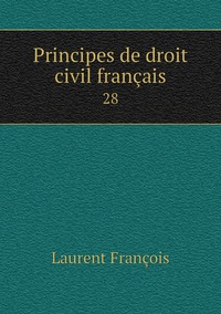 Principes de droit civil français: 28, Laurent Francois обложка-превью