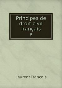 Principes de droit civil français: 9, Laurent Francois обложка-превью