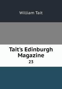Tait's Edinburgh Magazine: 23, William Tait обложка-превью