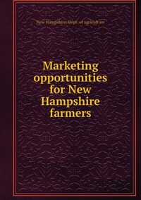 Marketing opportunities for New Hampshire farmers, New Hampshire. Dept. of agriculture обложка-превью