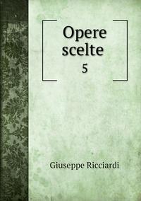Opere scelte : 5, Giuseppe Ricciardi обложка-превью