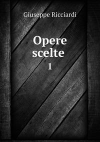 Opere scelte : 1, Giuseppe Ricciardi обложка-превью