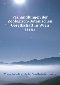 Verhandlungen der Zoologisch-Botanischen Gesellschaft in Wien: 34 1884, Zoologisch-Botanische Gesellschaft in Wien обложка-превью