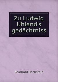 Zu Ludwig Uhland's gedächtniss, Reinhold Bechstein обложка-превью