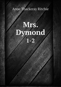 Mrs. Dymond: 1-2, Ritchie Anne Thackeray обложка-превью
