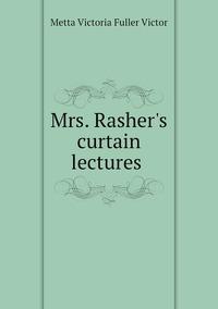 Mrs. Rasher's curtain lectures , Metta Victoria Fuller Victor обложка-превью