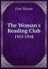 The Woman's Reading Club: 1915-1918, Fort Wayne обложка-превью