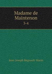 Madame de Maintenon: 3-4, Jean-Joseph Regnault-Warin обложка-превью