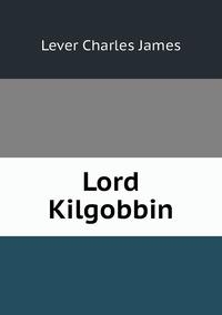 Lord Kilgobbin, Lever Charles James обложка-превью
