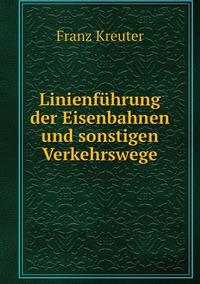 Linienführung der Eisenbahnen und sonstigen Verkehrswege, Franz Kreuter обложка-превью