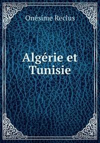 Algérie et Tunisie, Onesime Reclus обложка-превью