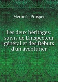 Les deux héritages: suivis de L'inspecteur général et des Débuts d'un aventurier, Merimee Prosper обложка-превью