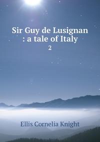Sir Guy de Lusignan : a tale of Italy: 2, Ellis Cornelia Knight обложка-превью