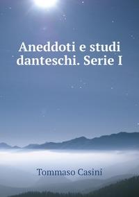 Aneddoti e studi danteschi. Serie I, Tommaso Casini обложка-превью