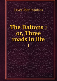 The Daltons : or, Three roads in life: 1, Lever Charles James обложка-превью