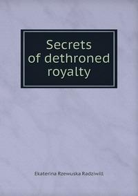 Secrets of dethroned royalty, Catherine Princess Radziwill обложка-превью