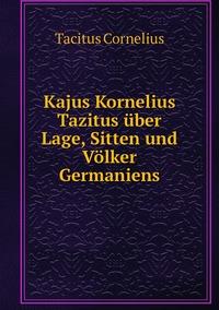 Kajus Kornelius Tazitus über Lage, Sitten und Völker Germaniens, Tacitus Cornelius обложка-превью