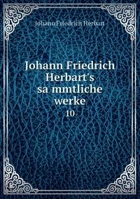 Johann Friedrich Herbart's sämmtliche werke: 10, Herbart Johann Friedrich обложка-превью
