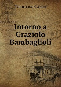Intorno a Graziolo Bambaglioli, Tommaso Casini обложка-превью