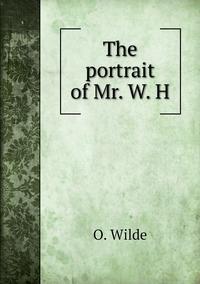 The portrait of Mr. W. H, Оскар Уайльд обложка-превью