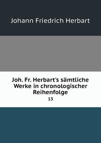Joh. Fr. Herbart's sämtliche Werke in chronologischer Reihenfolge: 13, Herbart Johann Friedrich обложка-превью