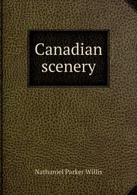 Canadian scenery, Willis Nathaniel Parker обложка-превью