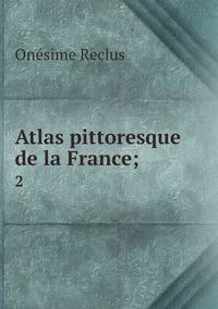 Atlas pittoresque de la France;: 2, Onesime Reclus обложка-превью
