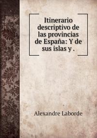 Itinerario descriptivo de las provincias de España: Y de sus islas y ., Alexandre Laborde обложка-превью