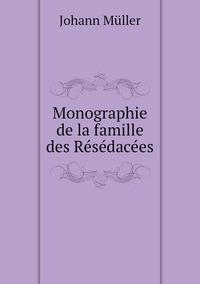 Monographie de la famille des Résédacées, Johann Muller обложка-превью