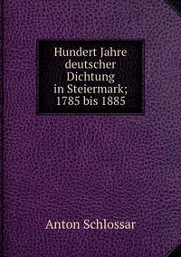 Hundert Jahre deutscher Dichtung in Steiermark; 1785 bis 1885, Anton Schlossar обложка-превью